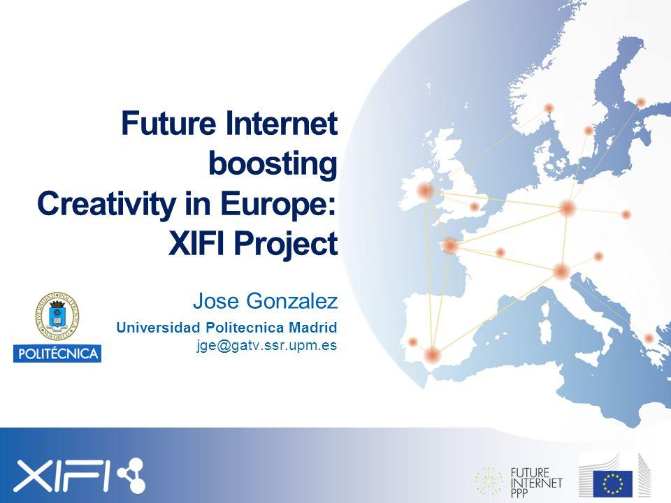 Future Internet boosting Creativity in Europe: XIFI Project Jose Gonzalez Universidad Politecnica Madrid jge@gatv.ssr.upm.es