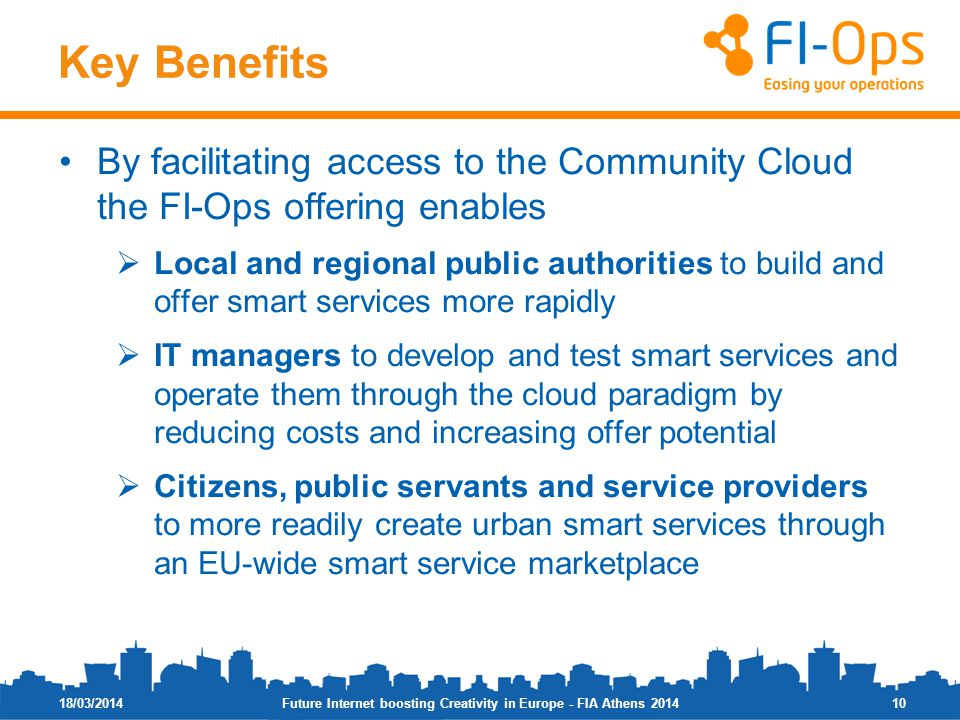 Key Benefits By facilitating access to the Community Cloud the FI-Ops offering enables Local and regional public authorities to build and offer smart