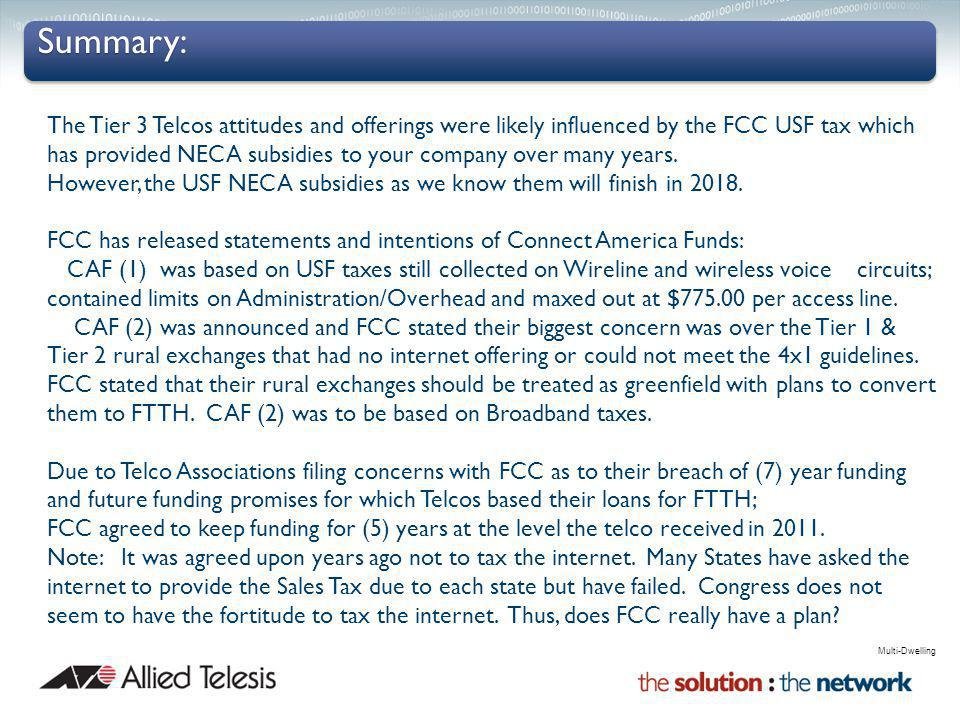Summary: Multi-Dwelling The Tier 3 Telcos attitudes and offerings were likely influenced by the FCC USF tax which has provided NECA subsidies to your company over many years.