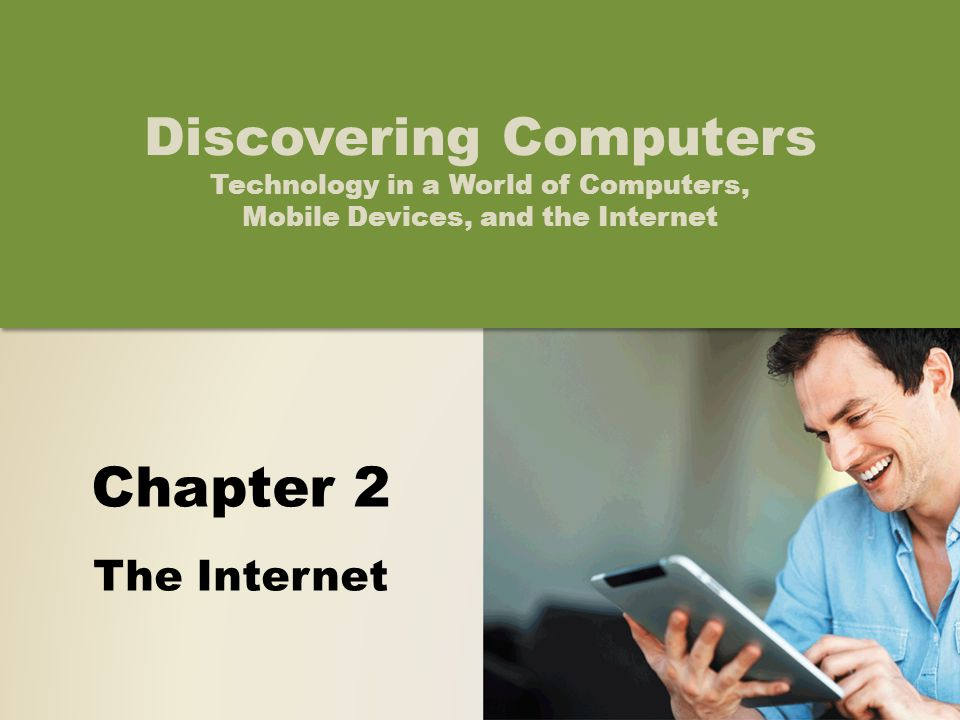 Chapter 2 The Internet Discovering Computers Technology in a World of Computers, Mobile Devices, and the Internet