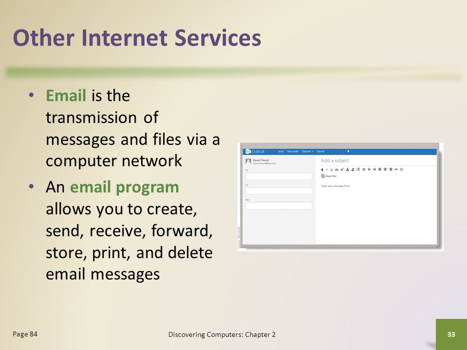 Other Internet Services Email is the transmission of messages and files via a computer network An email program allows you to create, send, receive, f