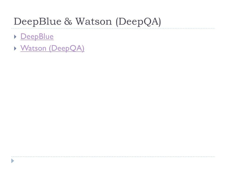 DeepBlue & Watson (DeepQA) DeepBlue Watson (DeepQA)