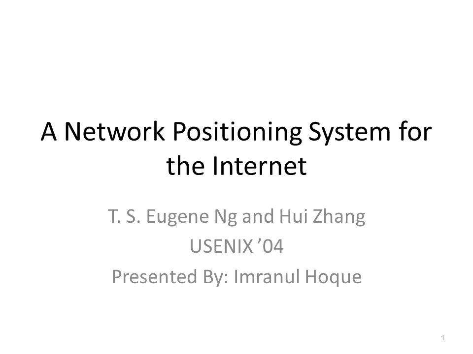 A Network Positioning System for the Internet T. S.
