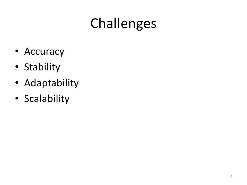 Challenges Accuracy Stability Adaptability Scalability 4
