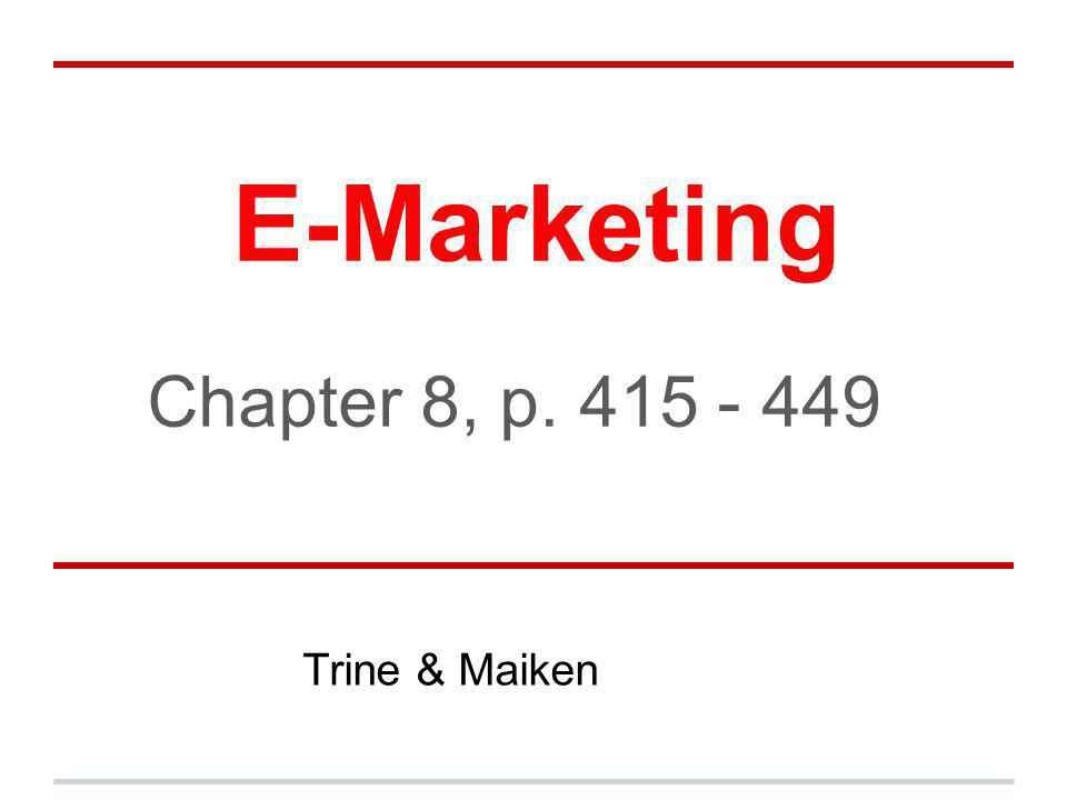 E-Marketing Trine & Maiken Chapter 8, p. 415 - 449