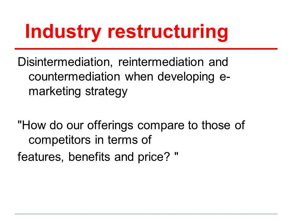 Industry restructuring Disintermediation, reintermediation and countermediation when developing e- marketing strategy