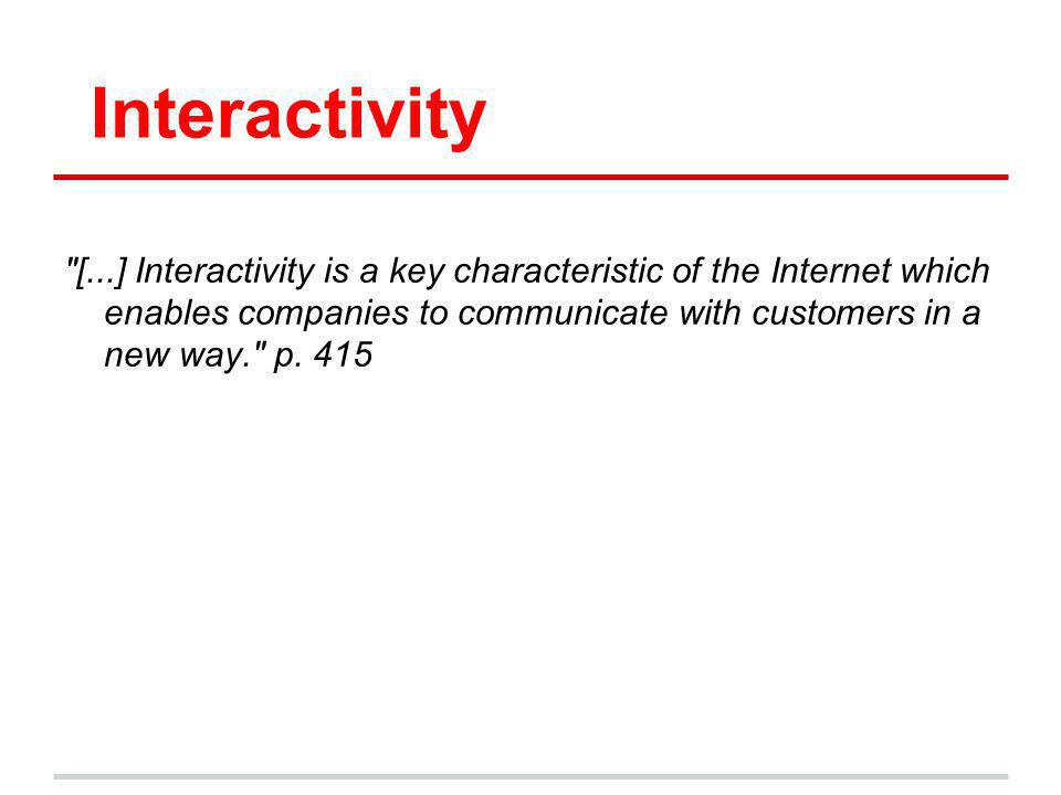Interactivity [...] Interactivity is a key characteristic of the Internet which enables companies to communicate with customers in a new way. p.