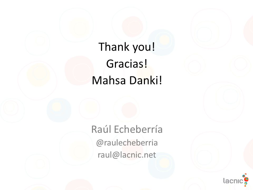 Thank you! Gracias! Mahsa Danki! Raúl Echeberría @raulecheberria raul@lacnic.net