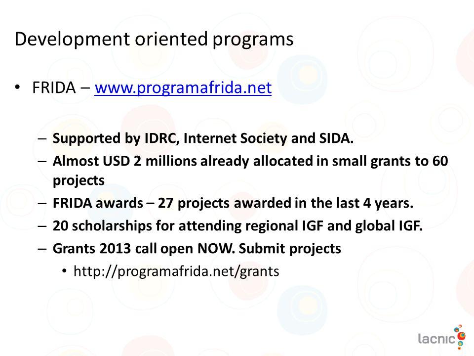Development oriented programs FRIDA – www.programafrida.netwww.programafrida.net – Supported by IDRC, Internet Society and SIDA. – Almost USD 2 millio
