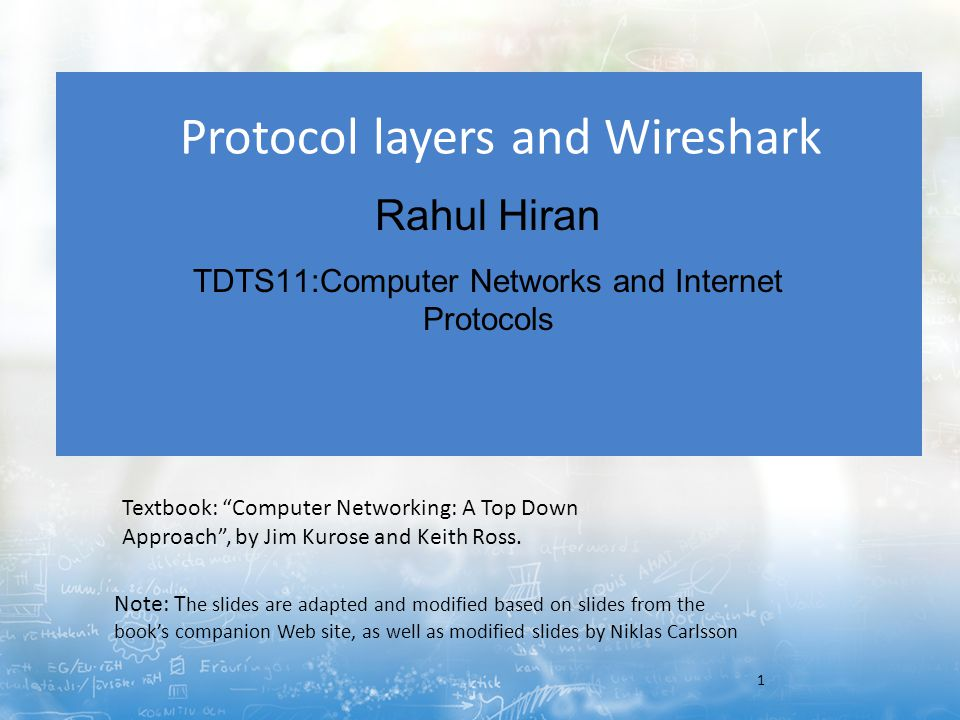 Protocol layers and Wireshark Rahul Hiran TDTS11:Computer Networks and Internet Protocols 1 Note: T he slides are adapted and modified based on slides