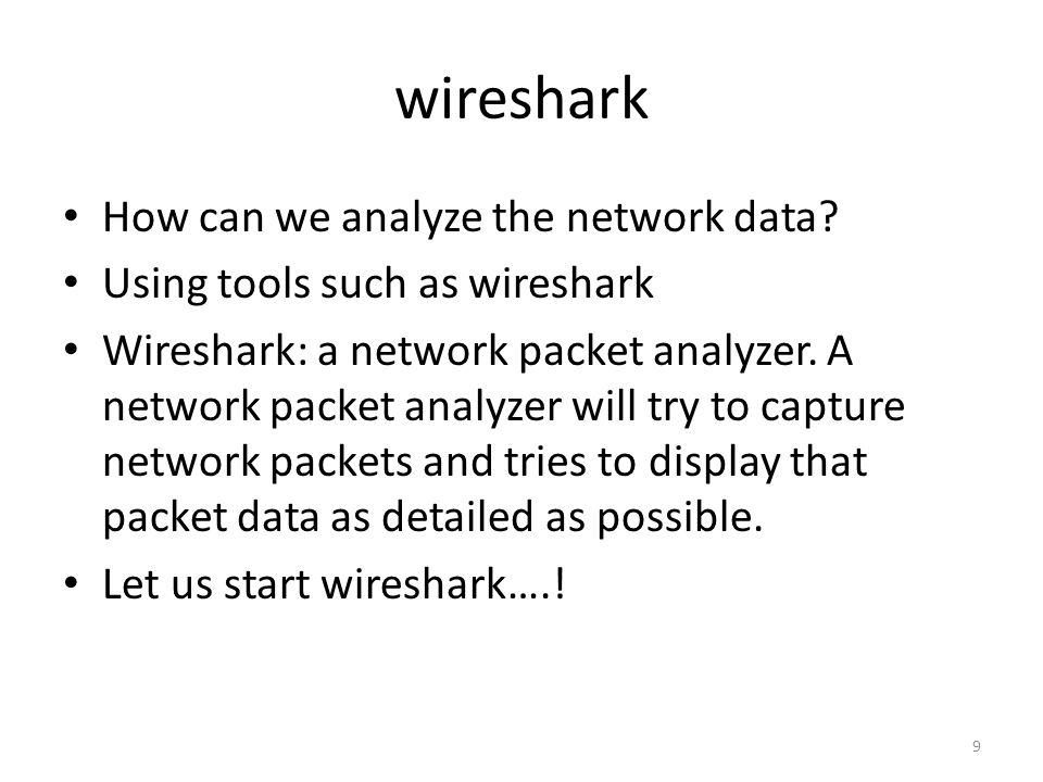 wireshark How can we analyze the network data? Using tools such as wireshark Wireshark: a network packet analyzer. A network packet analyzer will try