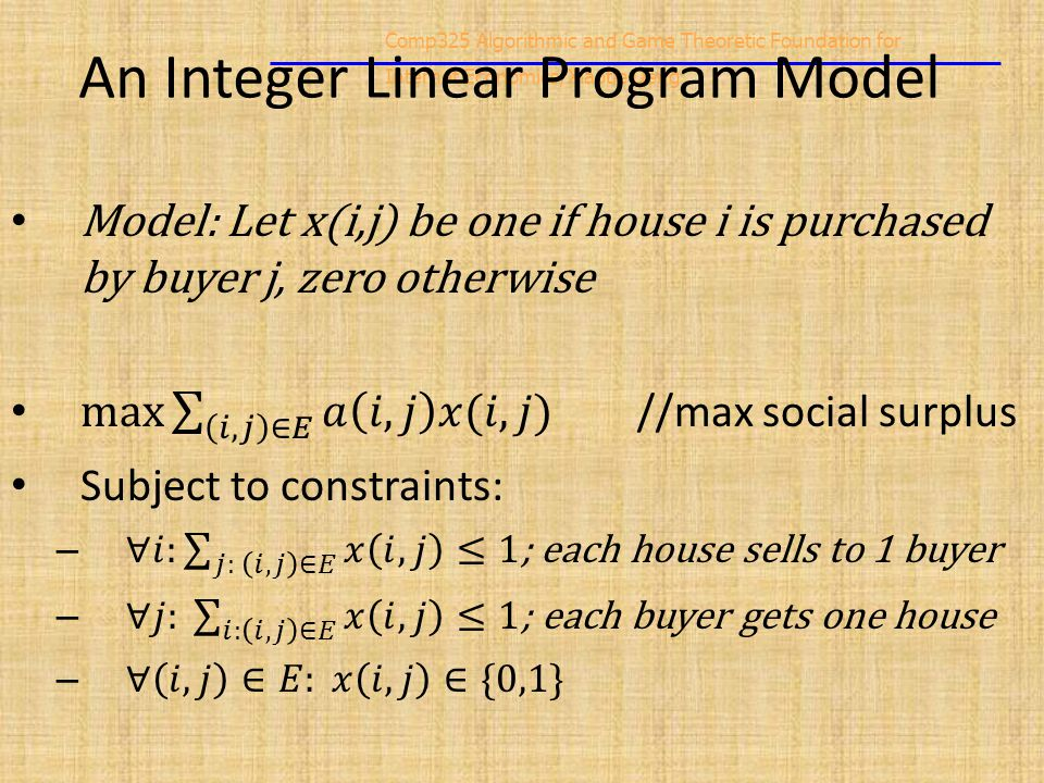 Comp325 Algorithmic and Game Theoretic Foundation for Internet Economics/Xiaotie Deng An Integer Linear Program Model