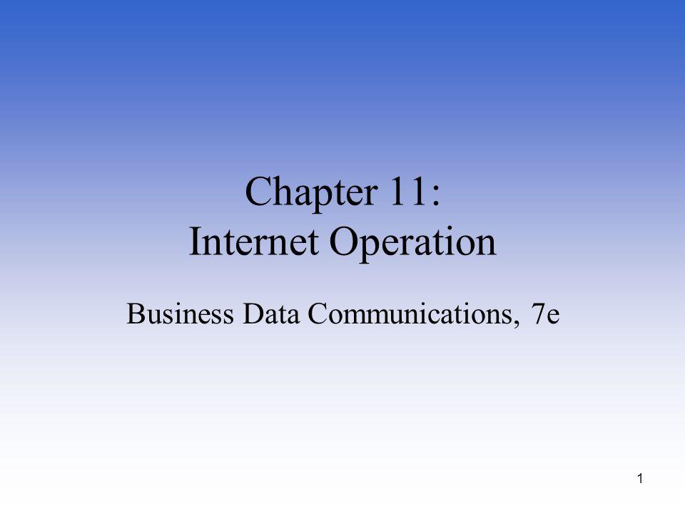 1 Chapter 11: Internet Operation Business Data Communications, 7e