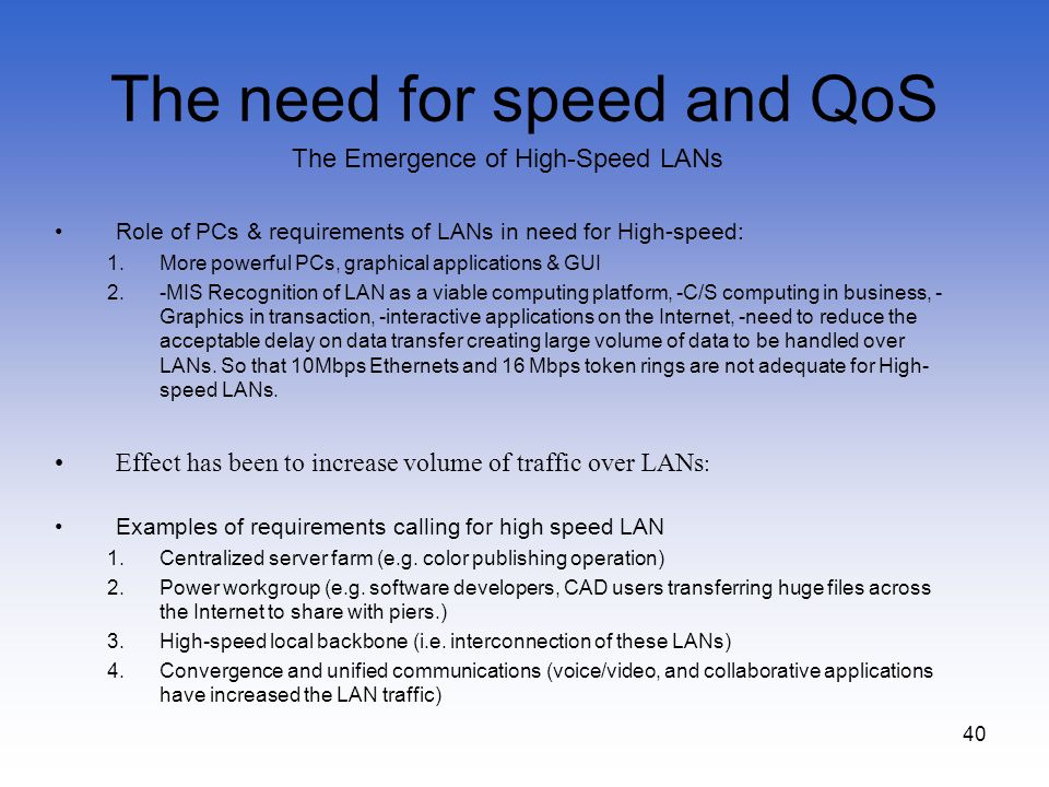 40 The need for speed and QoS The Emergence of High-Speed LANs Role of PCs & requirements of LANs in need for High-speed: 1.More powerful PCs, graphic