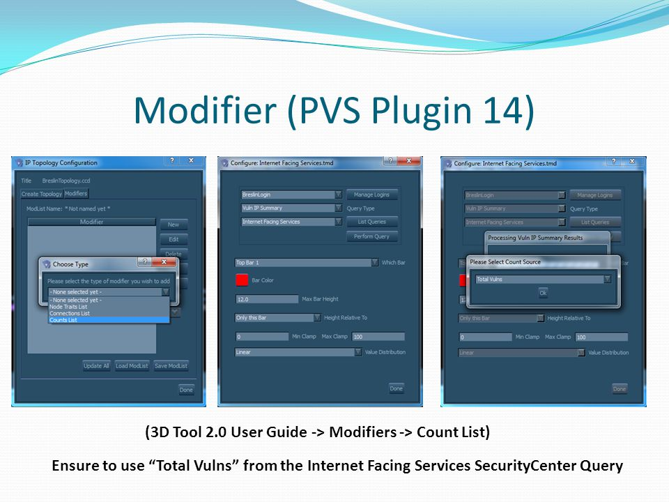 Modifier (PVS Plugin 14) (3D Tool 2.0 User Guide -> Modifiers -> Count List) Ensure to use Total Vulns from the Internet Facing Services SecurityCente