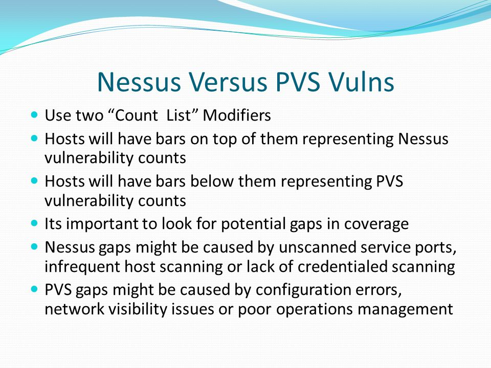 Nessus Versus PVS Vulns Use two Count List Modifiers Hosts will have bars on top of them representing Nessus vulnerability counts Hosts will have bars