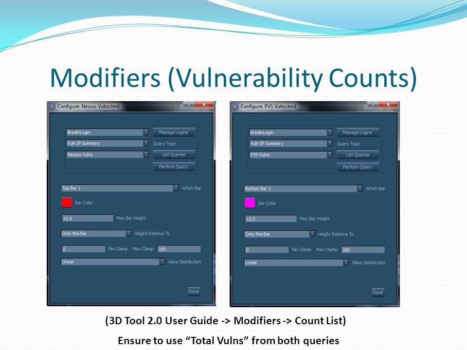 Modifiers (Vulnerability Counts) (3D Tool 2.0 User Guide -> Modifiers -> Count List) Ensure to use Total Vulns from both queries