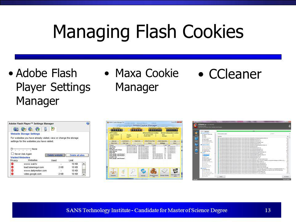 Managing Flash Cookies Adobe Flash Player Settings Manager SANS Technology Institute - Candidate for Master of Science Degree 13 Maxa Cookie Manager CCleaner