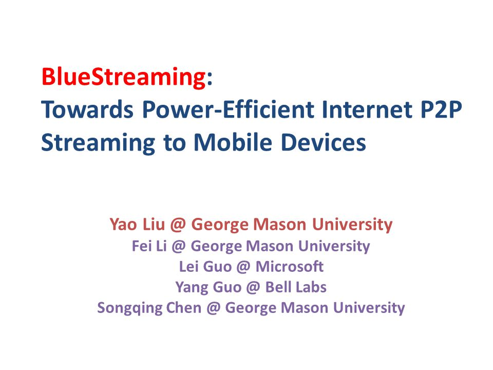 Yao Liu @ George Mason University Fei Li @ George Mason University Lei Guo @ Microsoft Yang Guo @ Bell Labs Songqing Chen @ George Mason University Bl