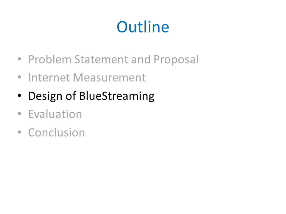 Outline Problem Statement and Proposal Internet Measurement Design of BlueStreaming Evaluation Conclusion