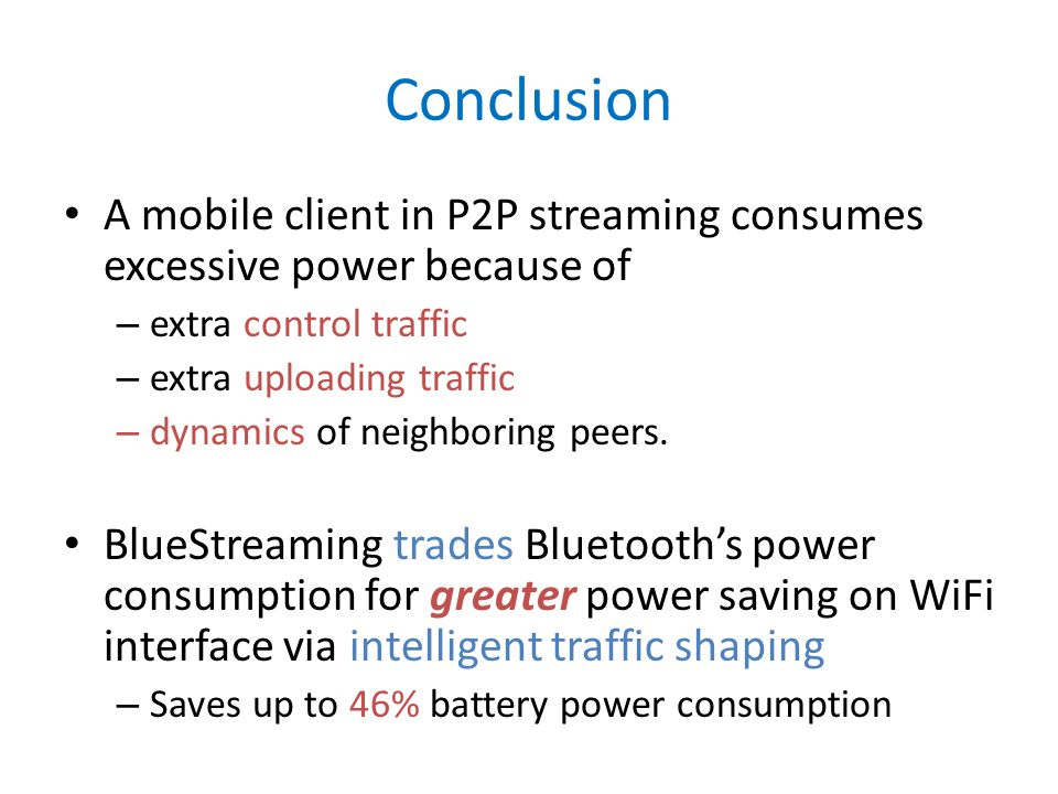 Conclusion A mobile client in P2P streaming consumes excessive power because of – extra control traffic – extra uploading traffic – dynamics of neighb