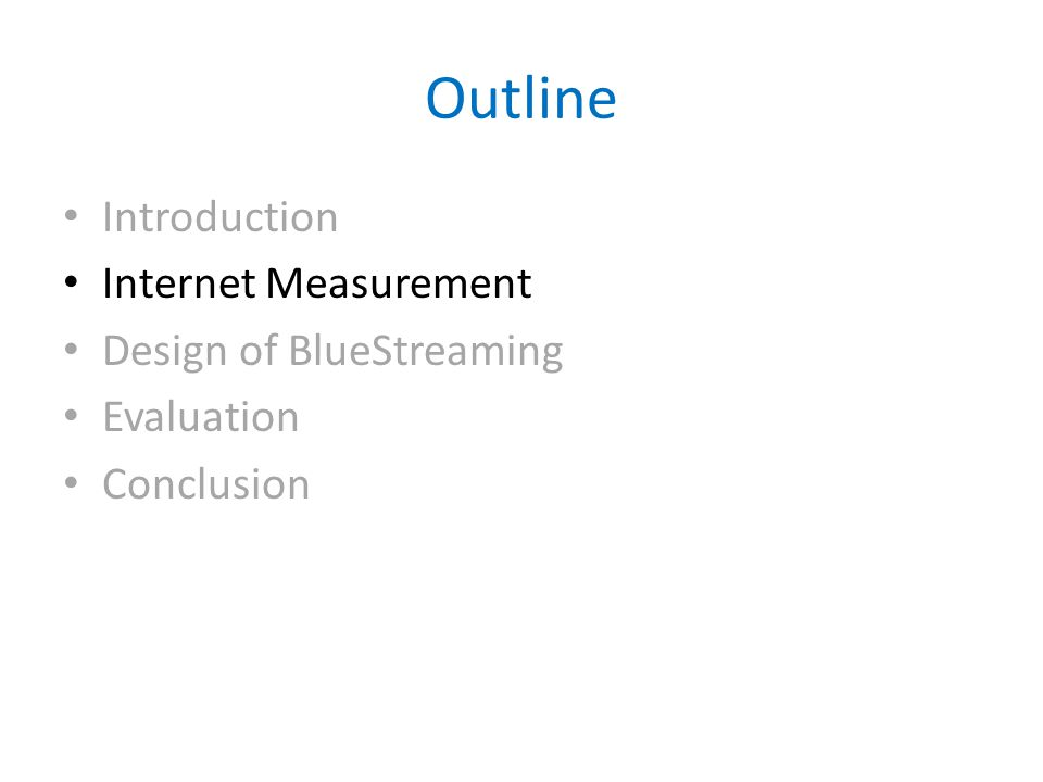 Outline Introduction Internet Measurement Design of BlueStreaming Evaluation Conclusion