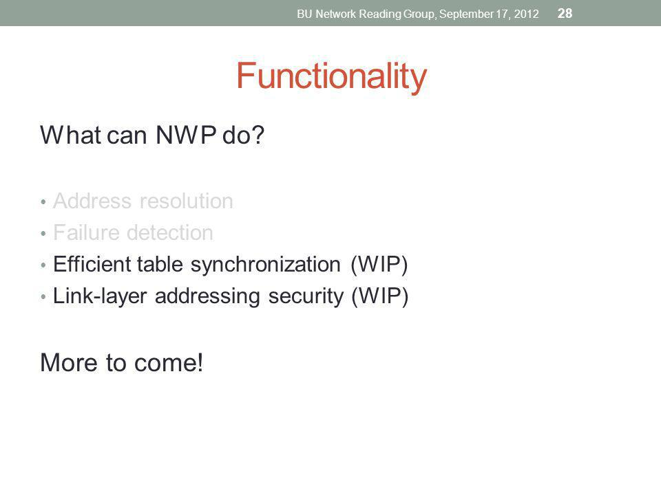 Functionality What can NWP do? Address resolution Failure detection Efficient table synchronization (WIP) Link-layer addressing security (WIP) More to