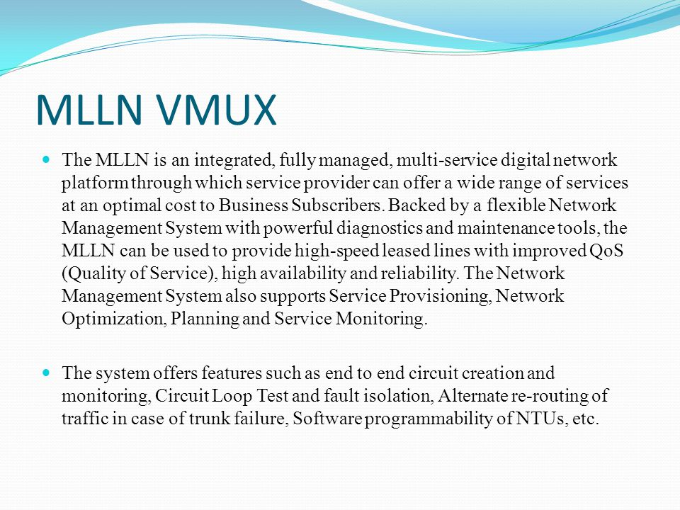 MLLN VMUX The MLLN is an integrated, fully managed, multi-service digital network platform through which service provider can offer a wide range of se