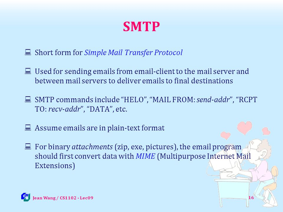 16 SMTP Short form for Simple Mail Transfer Protocol Used for sending emails from email-client to the mail server and between mail servers to deliver
