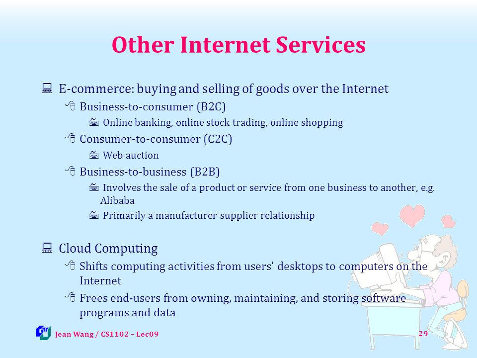 Other Internet Services E-commerce: buying and selling of goods over the Internet Business-to-consumer (B2C) Online banking, online stock trading, onl
