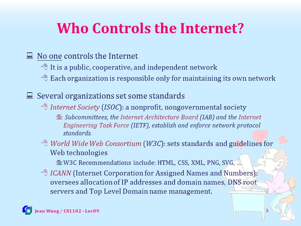 The Internet s Major Services 14 Jean Wang / CS1102 - Lec09 The World Wide Web (WWW) Developed in 1993 by Tim-Berners Lee Allows links among documents Uses browsers to display documents Electronic mail (e-mail) Transmission of messages and files News or newsgroups Online area where users discuss a particular topic Forum, Electronic Message Bulletin Instant messaging Real time conversation service, as well as exchange of messages or files Voice over IP Uses broadband Internet connection to make telephone calls Peer-to-peer services Allows file sharing among users Napster and BT are examples Illegal to share copyrighted material Grid computing Resource sharing among a group of computers in network E.g., SETI@home