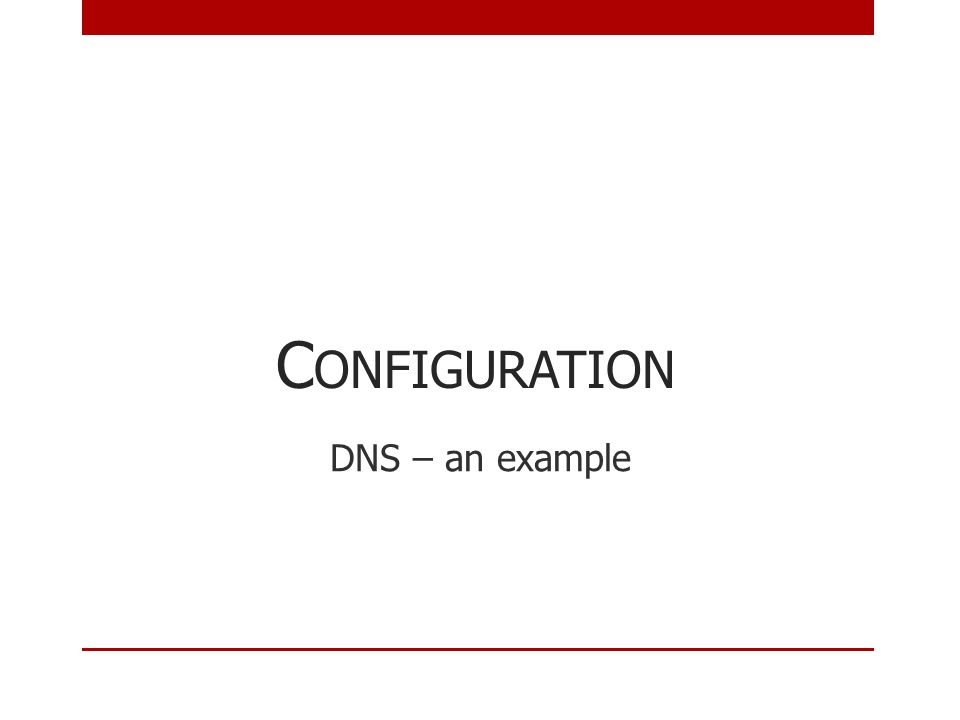 C ONFIGURATION DNS – an example