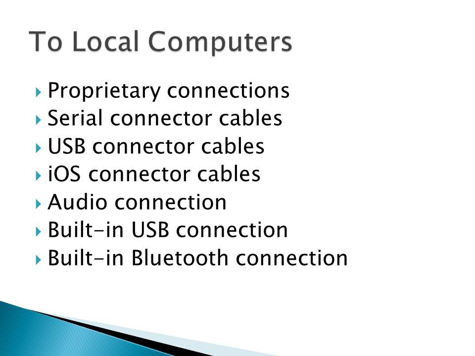 Proprietary connections Serial connector cables USB connector cables iOS connector cables Audio connection Built-in USB connection Built-in Bluetooth