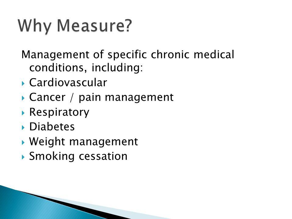 Management of specific chronic medical conditions, including: Cardiovascular Cancer / pain management Respiratory Diabetes Weight management Smoking c