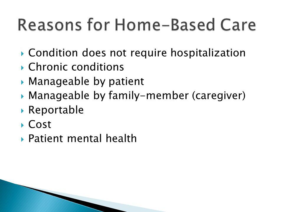 Condition does not require hospitalization Chronic conditions Manageable by patient Manageable by family-member (caregiver) Reportable Cost Patient me