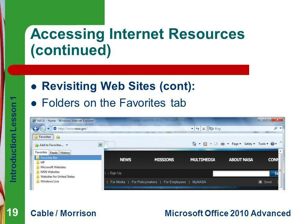 Introduction Lesson 1 Cable / MorrisonMicrosoft Office 2010 Advanced Accessing Internet Resources (continued) Revisiting Web Sites (cont): Folders on