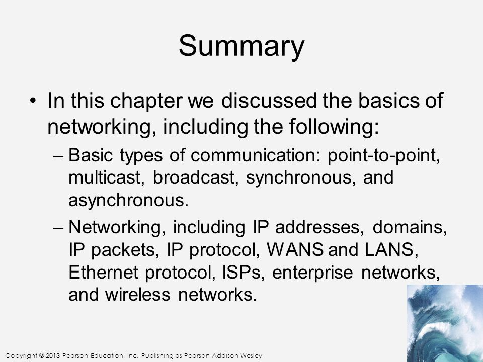 Copyright © 2013 Pearson Education, Inc. Publishing as Pearson Addison-Wesley Summary In this chapter we discussed the basics of networking, including