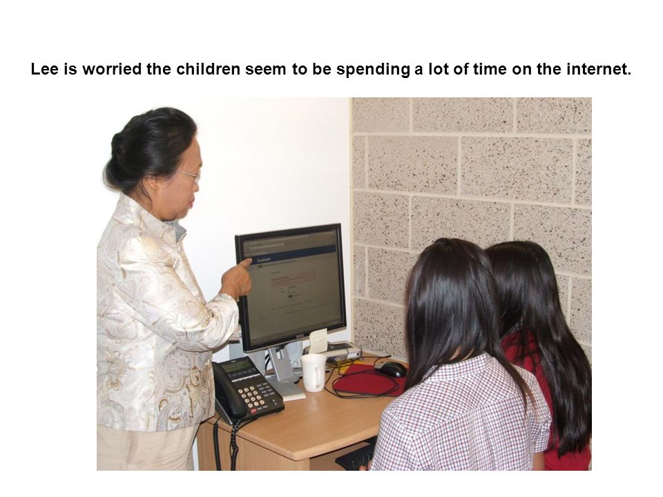 Lee is worried the children seem to be spending a lot of time on the internet.