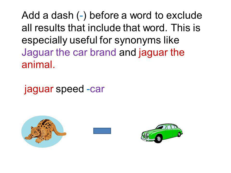 Add a dash (-) before a word to exclude all results that include that word.