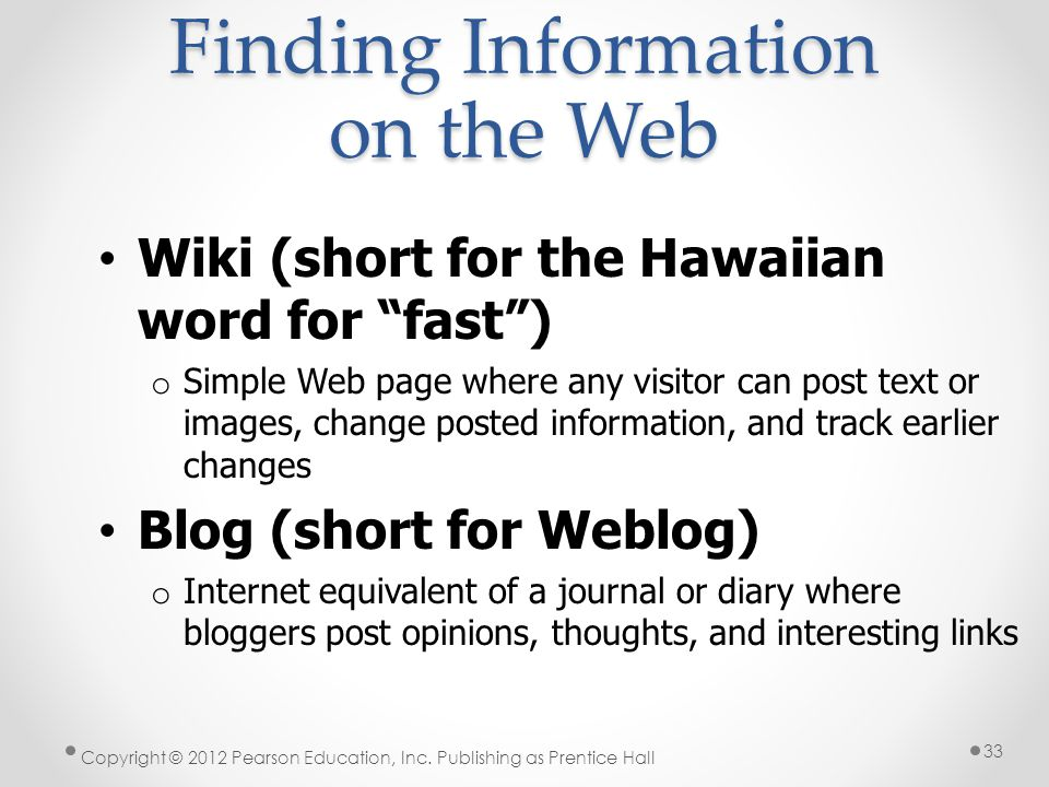 Finding Information on the Web Copyright © 2012 Pearson Education, Inc. Publishing as Prentice Hall 33 Wiki (short for the Hawaiian word for fast) o S