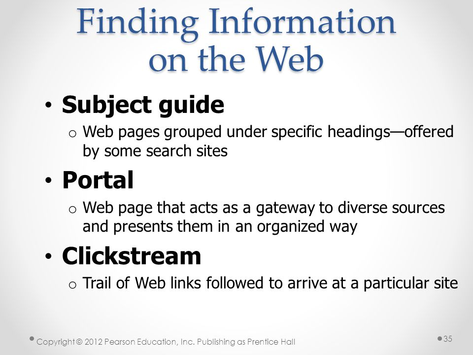 Finding Information on the Web Subject guide o Web pages grouped under specific headingsoffered by some search sites Portal o Web page that acts as a