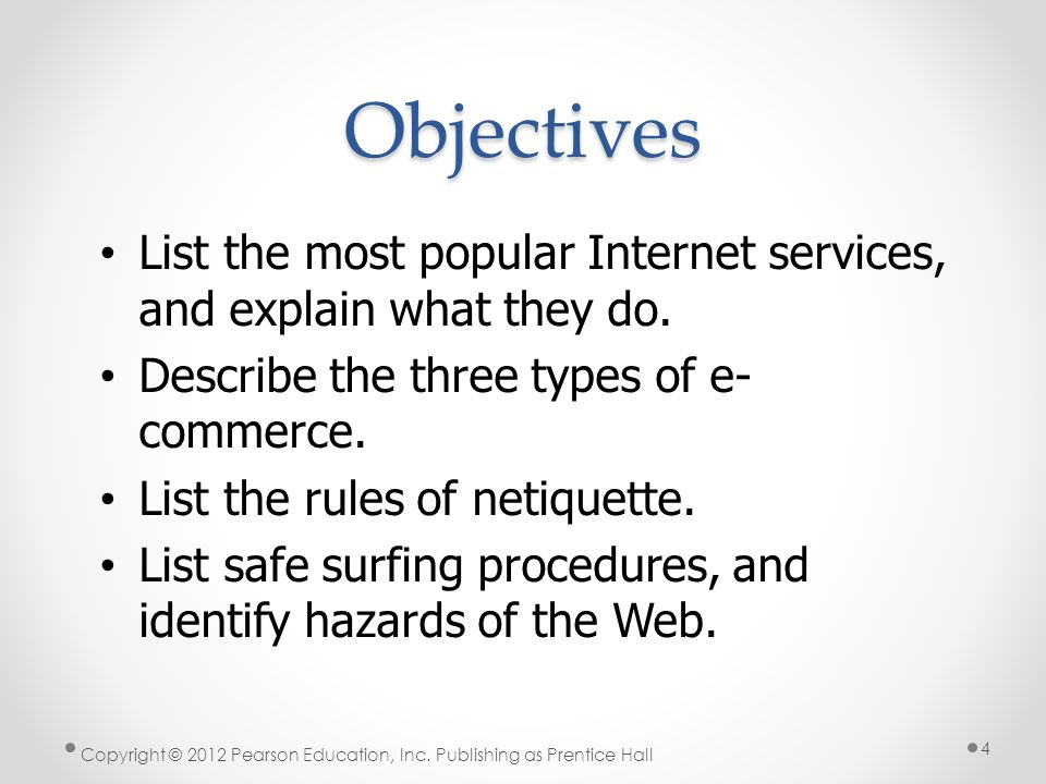 Objectives List the most popular Internet services, and explain what they do. Describe the three types of e- commerce. List the rules of netiquette. L