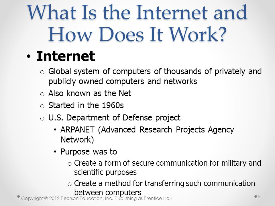 What Is the Internet and How Does It Work? Internet o Global system of computers of thousands of privately and publicly owned computers and networks o