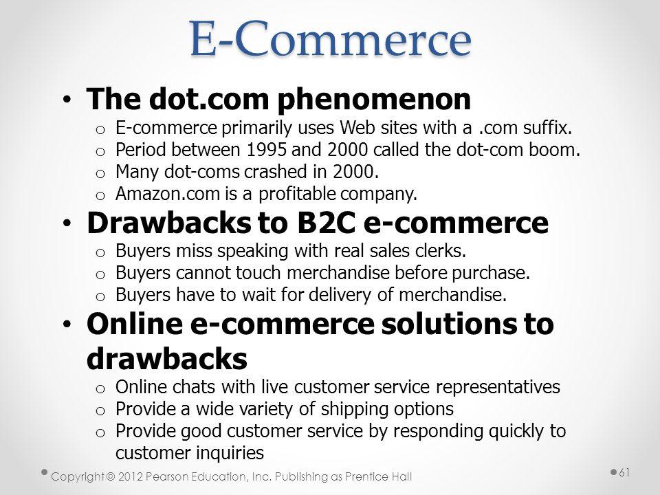 E-Commerce The dot.com phenomenon o E-commerce primarily uses Web sites with a.com suffix. o Period between 1995 and 2000 called the dot-com boom. o M