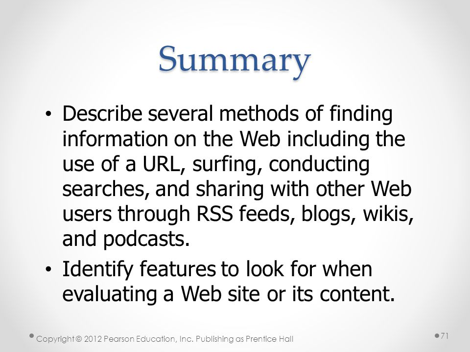 Summary Describe several methods of finding information on the Web including the use of a URL, surfing, conducting searches, and sharing with other We