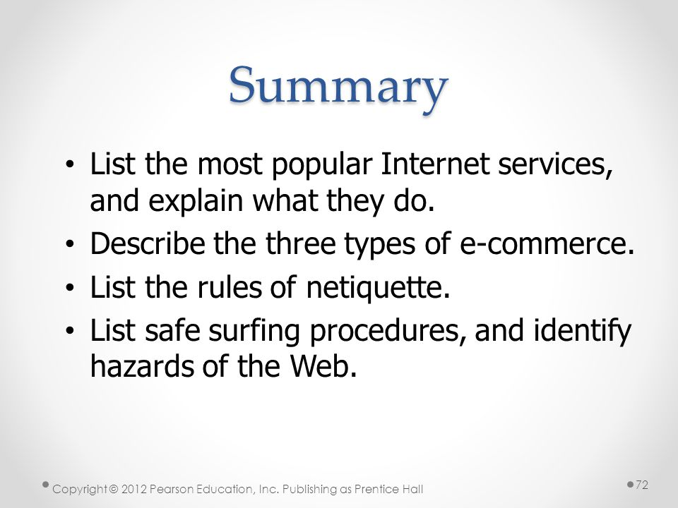 Summary List the most popular Internet services, and explain what they do. Describe the three types of e-commerce. List the rules of netiquette. List