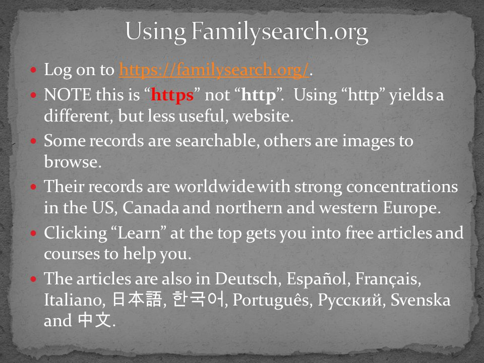 Log on to https://familysearch.org/.https://familysearch.org/ NOTE this is https not http.
