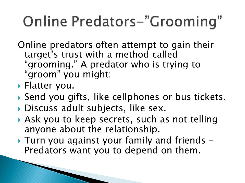 Online predators often attempt to gain their targets trust with a method called grooming.