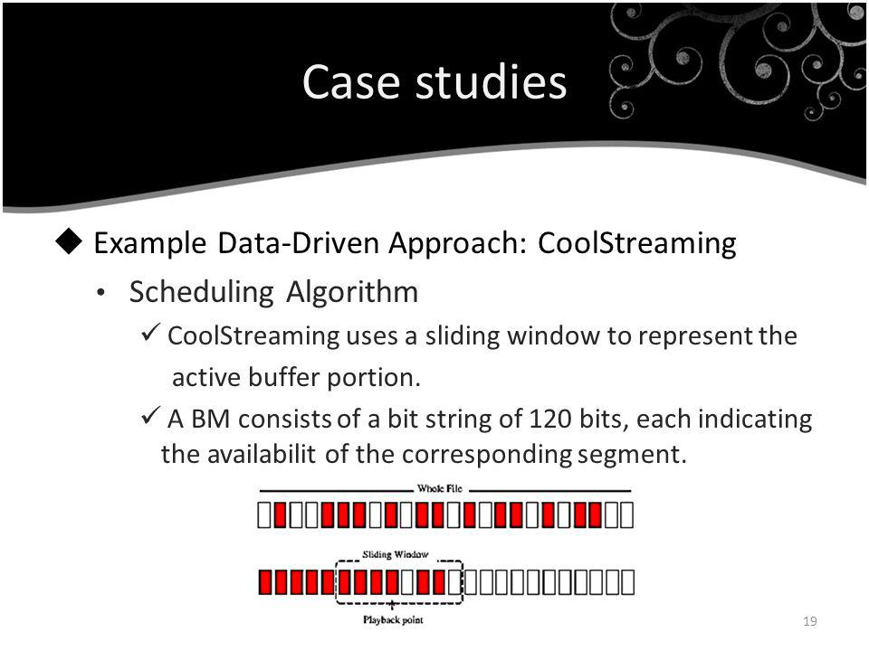Case studies Example Data-Driven Approach: CoolStreaming Scheduling Algorithm CoolStreaming uses a sliding window to represent the active buffer porti