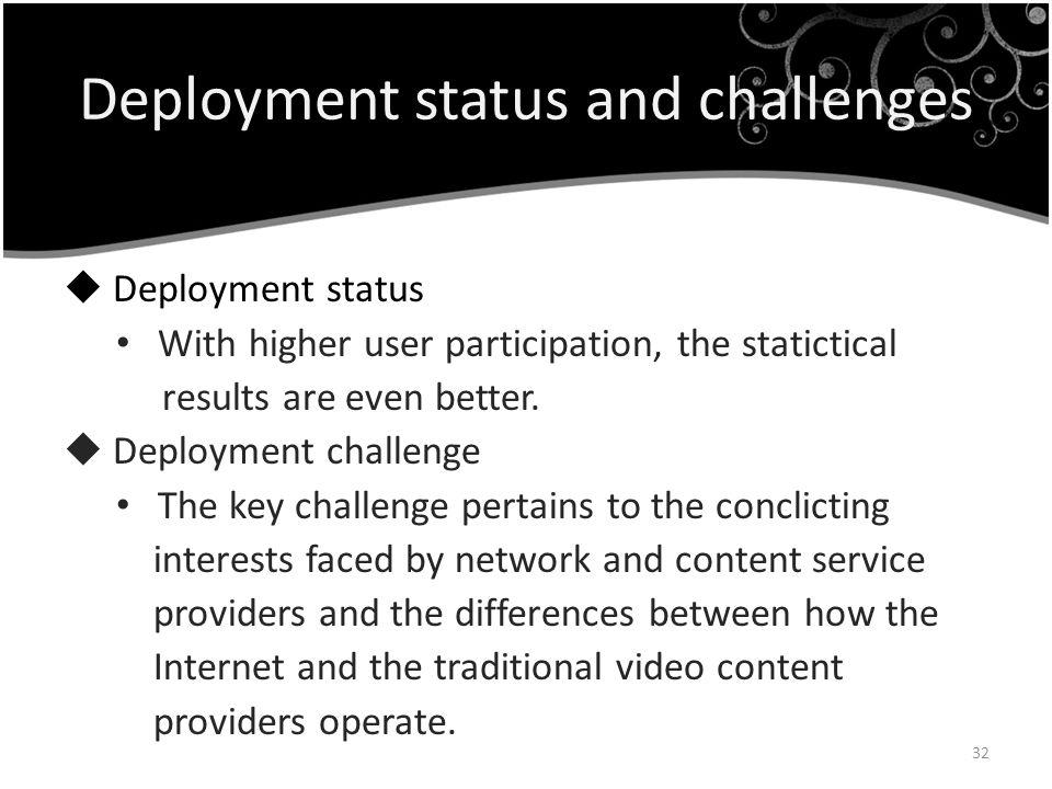 Deployment status and challenges Deployment status With higher user participation, the statictical results are even better. Deployment challenge The k